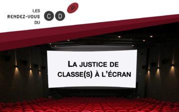 """Cycle de Rendez-vous du CDP: """"La justice de classe(s) à l'écran"""""""