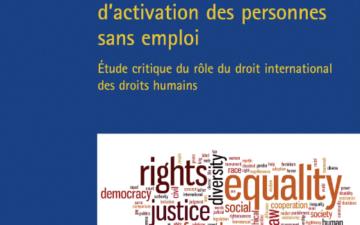 Droit au travail et politiques d'activation des personnes sans emploi. Étude critique du rôle du droit international des droits humains