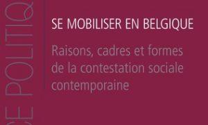 « Se mobiliser en Belgique. Raisons, cadres et formes de la contestation sociale contemporaine ». Entretien avec Jean Faniel (CRISP)